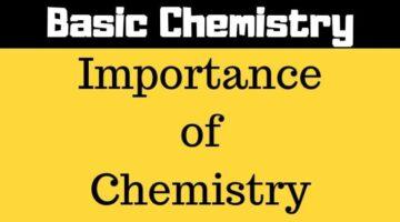 Importance of Chemistry – Basic Chemistry