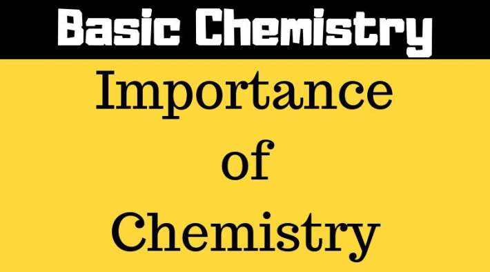 Importance of Chemistry - Basic Chemistry